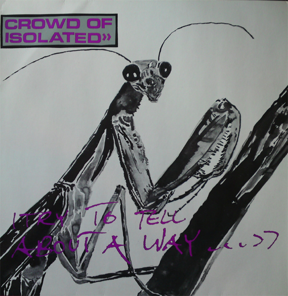 Crowd Of Isolated - I Try To Tell About A Way... 1988