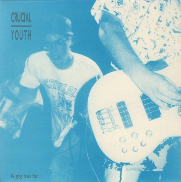 Crucial Youth - A Gig Too Far - 1991