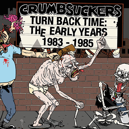 Crumbsuckers - Turn Back Time: The Early Years 1983 - 1985 - 2014