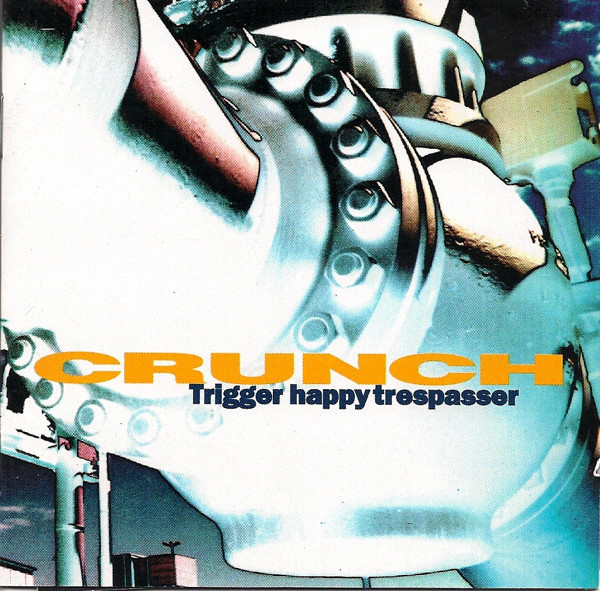 Crunch - Trigger Happy Trespasser - 1995