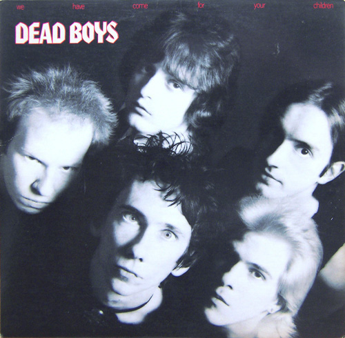 Dead Boys, The - We Have Come For Your Children 1978