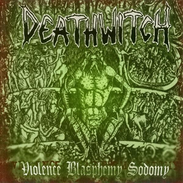 Deathwitch - Violence Blasphemy Sodomy - 2004