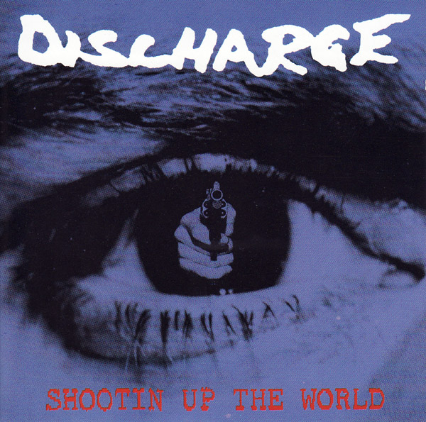 Discharge - Shootin' Up The World 1993
