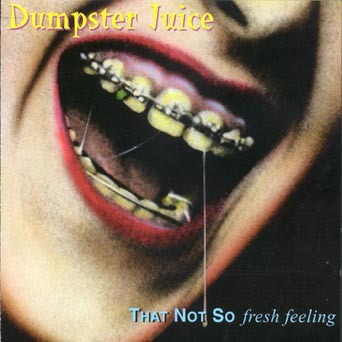 Dumpster Juice - That Not So Fresh Feeling 1993