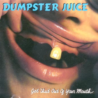 Dumpster Juice - Get That Out Of Your Mouth 1994