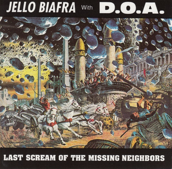 D.O.A., Jello Biafra - Last Scream Of The Missing Neighbors 1989