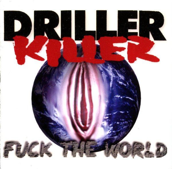Driller Killer - Fuck The World - 1997