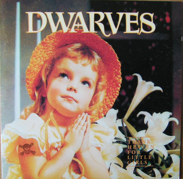 Dwarves - Thank Heaven For Little Girls - 1991