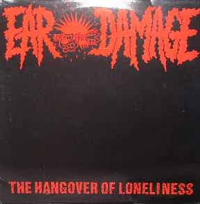 Ear Damage - The Hangover Of Loneliness - 1989