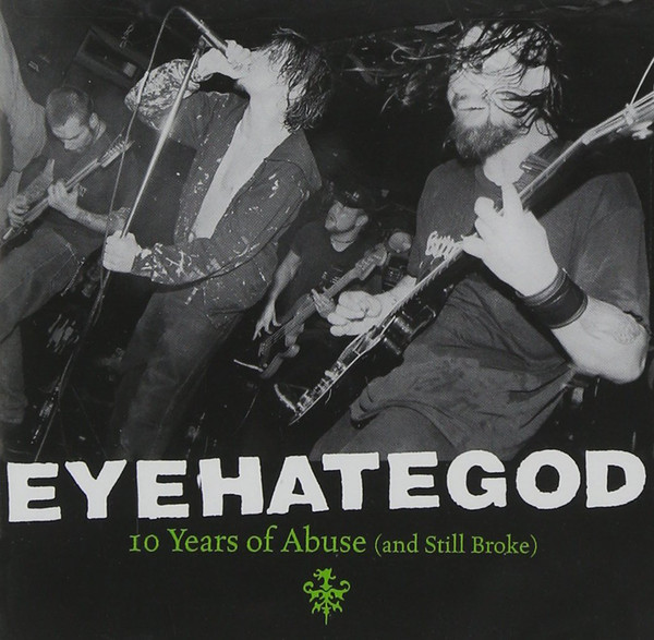 EyeHateGod - 10 Years Of Abuse (And Still Broke) - 2001