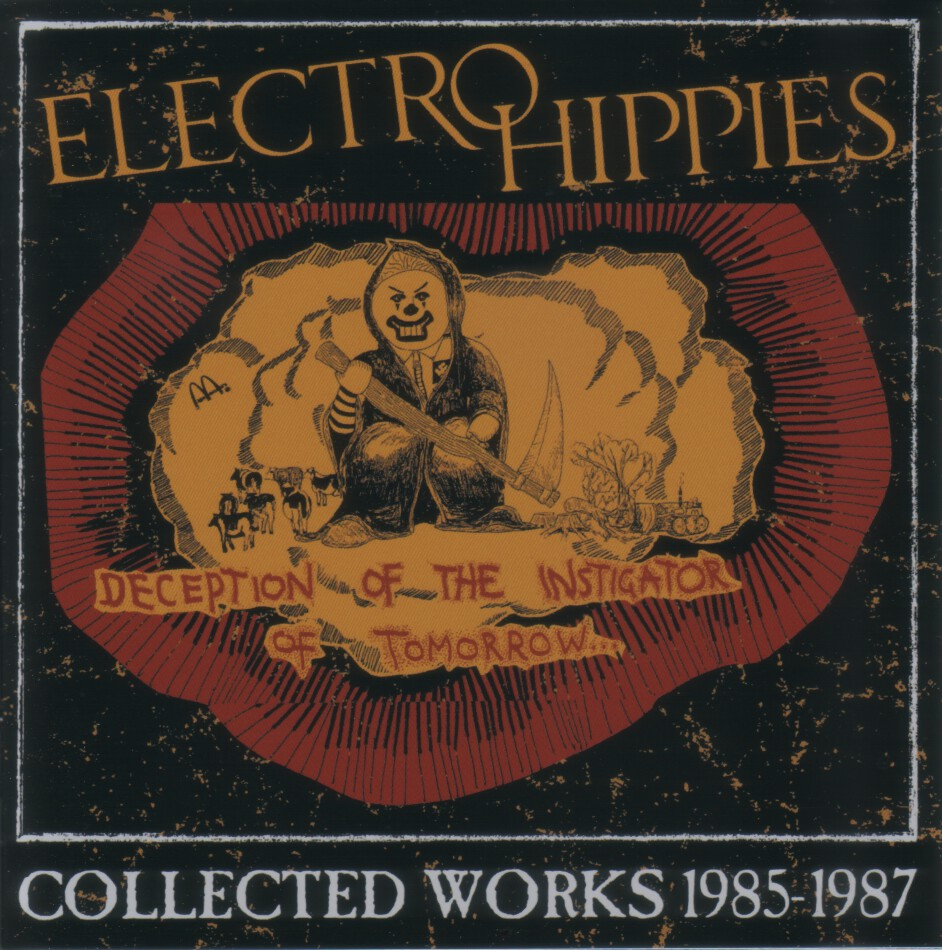 Electro Hippies - Deception Of The Instigator Of Tomorrow...Collected Works 1985-1987 - 2018