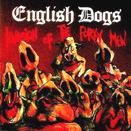 English Dogs - The Invasion Of The Porky Men - 1984
