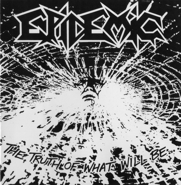 Epidemic - The Truth Of What Will Be... - 1990