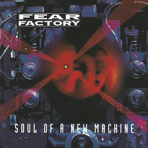 Fear Factory - Soul Of A New Machine - 1992