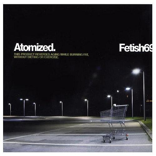 Fetish 69 - Atomized 2003