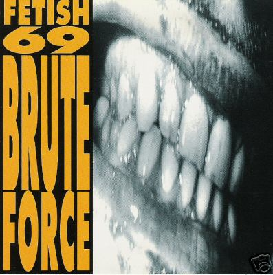 Fetish 69 - Brute Force 1993
