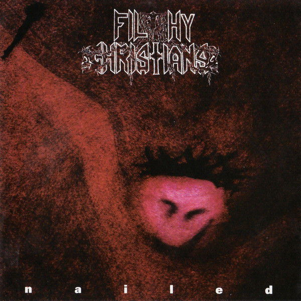 Filthy Christians - Nailed - 1994