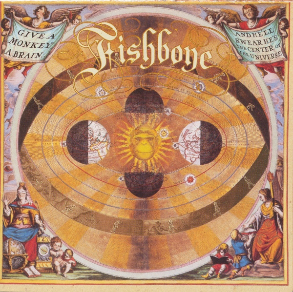 Fishbone - Give A Monkey A Brain…  And He'll Swear He's The Center Of The Universe - 1993