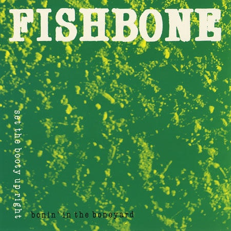 Fishbone - Bonin' In The Boneyard/ Set The Booty Up Right - 1990