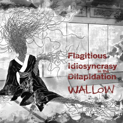 Flagitious Idiosyncrasy In The Dilapidation - Wallow 2013
