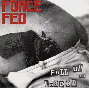 Force Fed - Full Up And Loaded 7'' 1989
