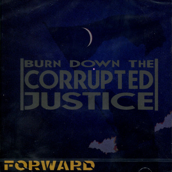 Forward - Burn Down The Corrupted Justice - 2004