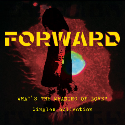 Forward - What's The Meaning Of Love? Singles Collection - 2012