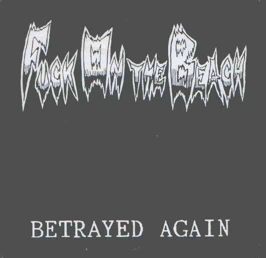 Fuck On The Beach - Betrayed Again 2000