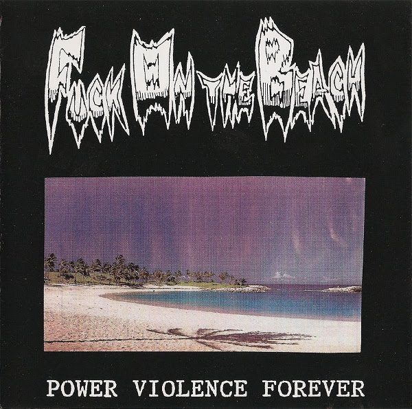 Fuck On The Beach - Power Violence Forever 1998