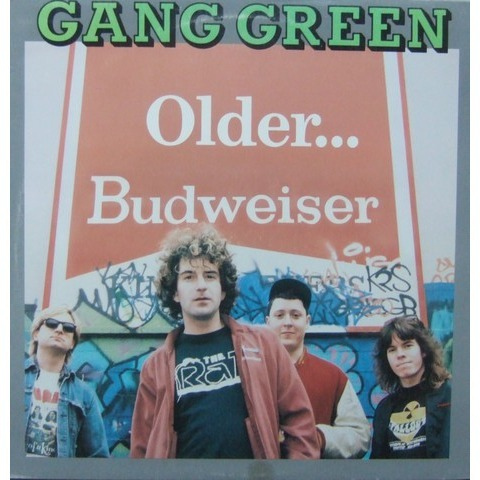 Gang Green - Older... Budweiser 1989