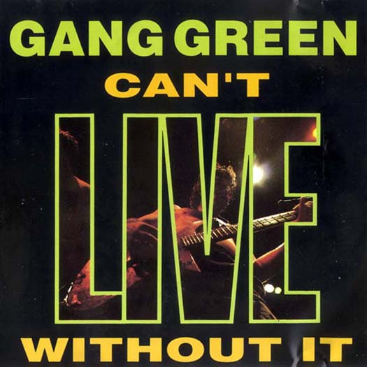 Gang Green - Can't Live Without It 1990