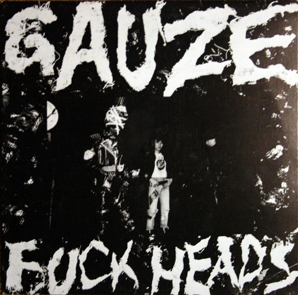 Gauze - Fuckheads + 1985
