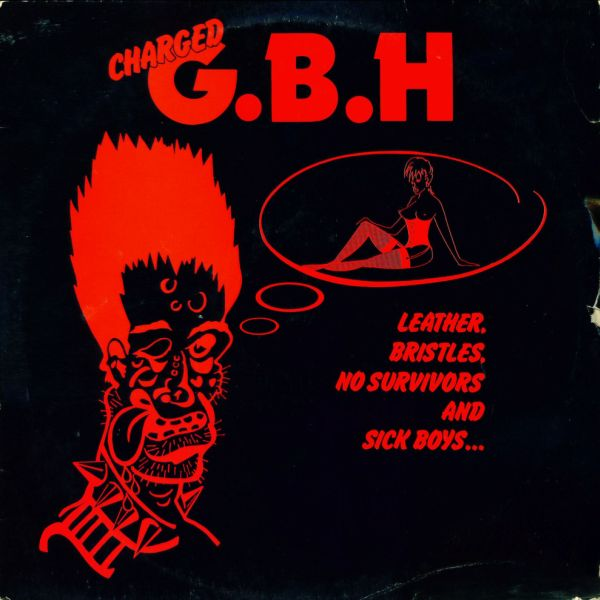 G.B.H. - Leather, Bristles, No Survivors And Sick Boys... 1982