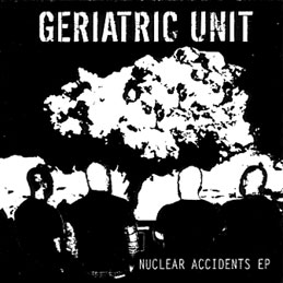 Geriatric Unit - Nuclear Accidents EP 2007