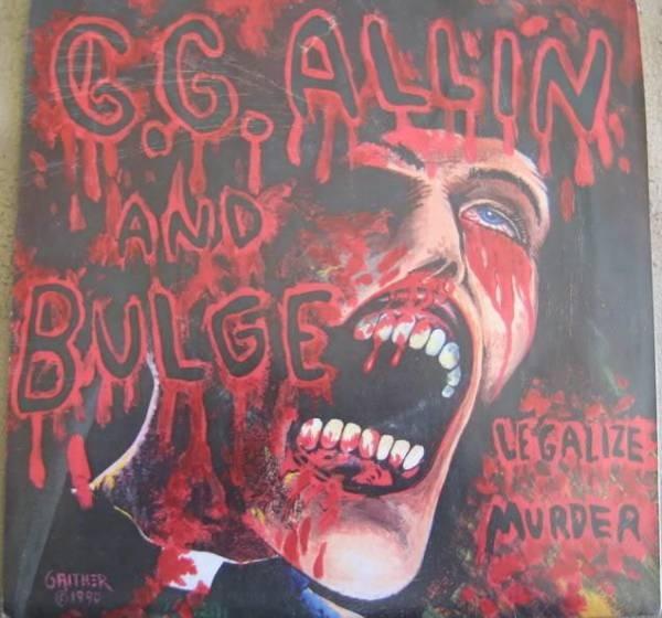 GG Allin, Bulge - Legalize Murder - 1990