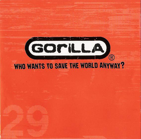 Gorilla - Who Wants To Save The World Anyway? - 1997