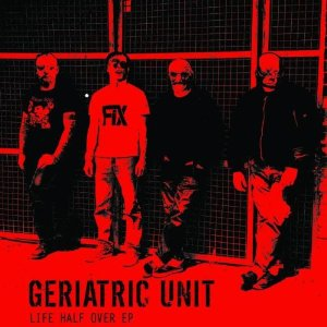 Geriatric Unit - Life Half Over EP 2007