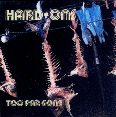 Hard-Ons - Too Far Gone - 1993
