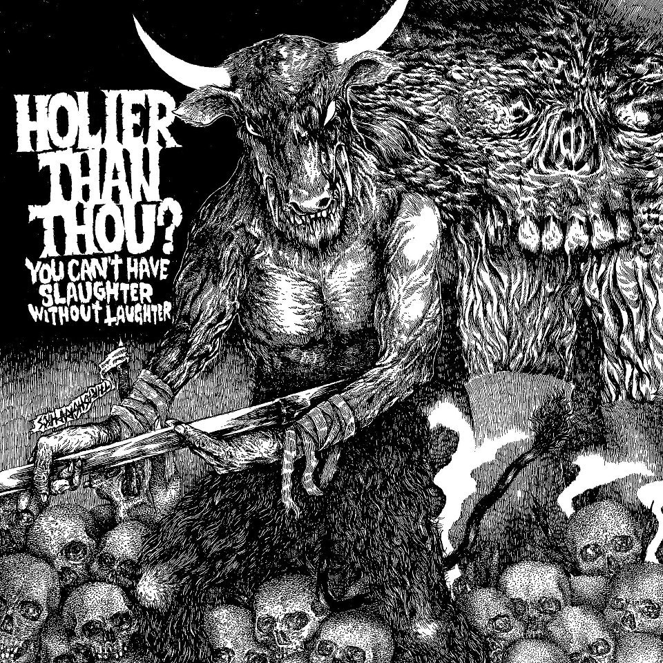 Holier Than Thou? - You Can't Have Slaughter Without Laughter - 2013