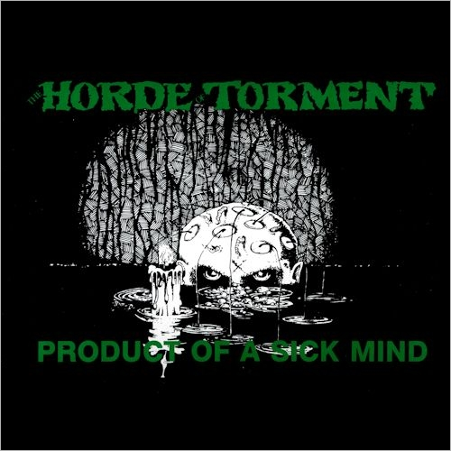 Horde Of Torment - Product Of A Sick Mind 1989