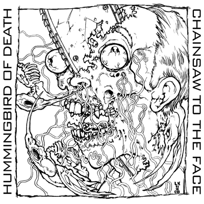 Hummingbird Of Death, Chainsaw To The Face - Hummingbird Of Death / Chainsaw To The Face - 2008