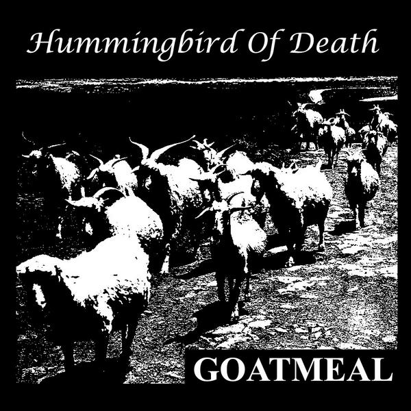 Hummingbird Of Death - Goatmeal - 2008