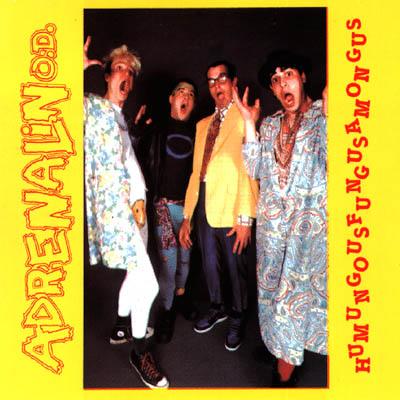 Adrenalin O.D. - Humungousfungusamongus 1986