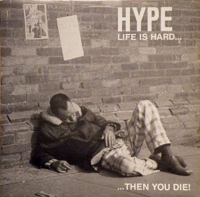 Hype - Life Is Hard... Then You Die! - 1985