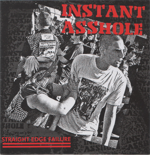 Instant Asshole - Straight Edge Failure 2006