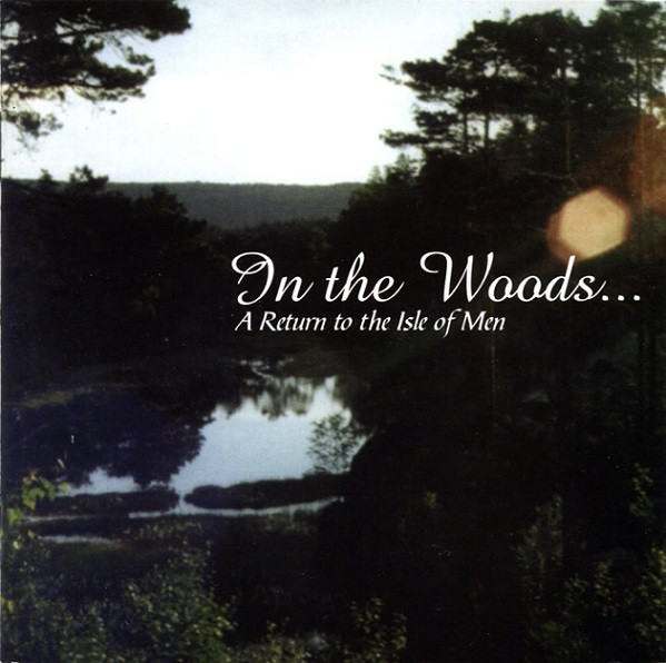 In The Woods... - A Return To The Isle Of Men - 1996