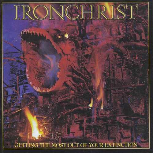 Iron Christ - Getting The Most Out Of Your Extinction - 1987/1989