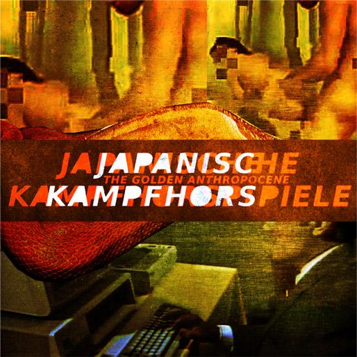 Japanische Kampfhörspiele - The Golden Anthropocene - 2016