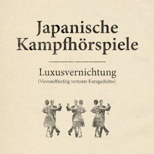 Japanische Kampfhörspiele - Luxusvernichtung 2009