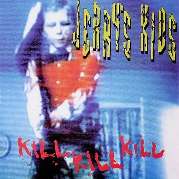 Jerry's Kids - Kill Kill Kill / Is This My World? - 1989
